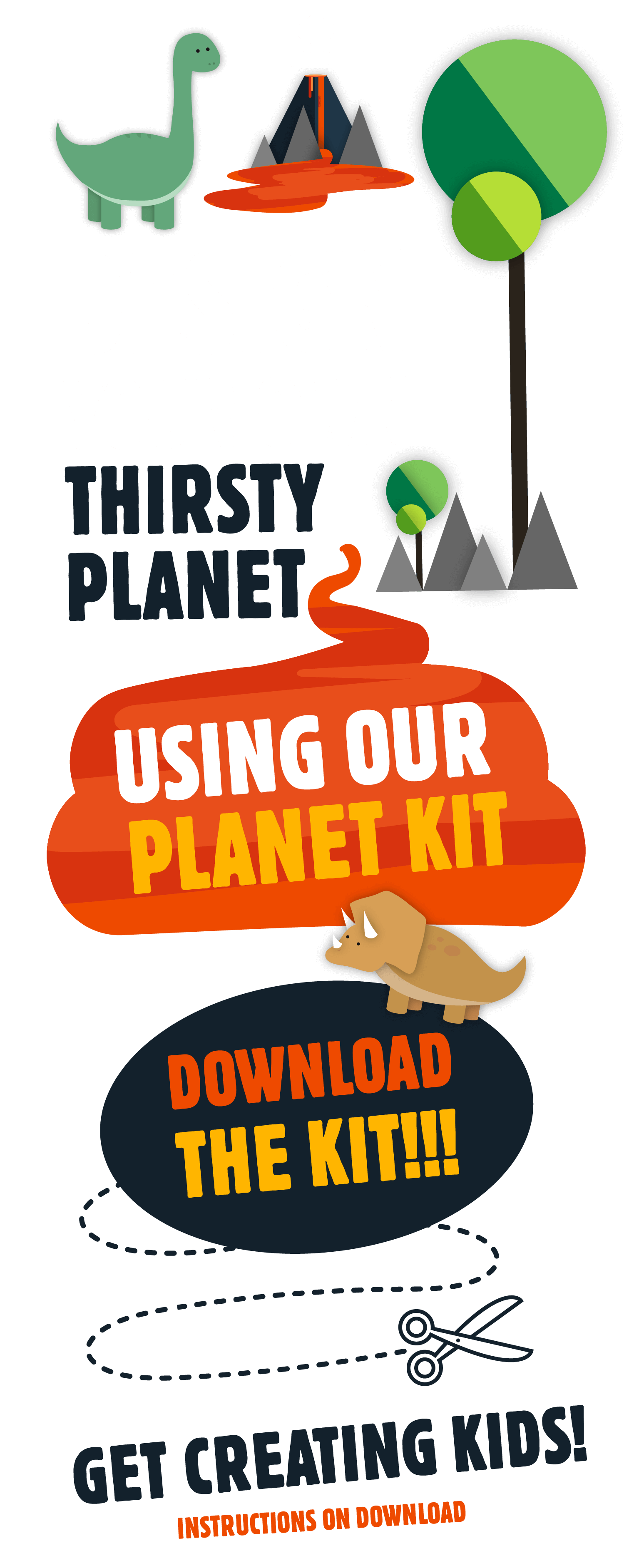 Design your own Thirsty Planet using our planet kit. Download the kit!! Get creating Kids! instructions on download.